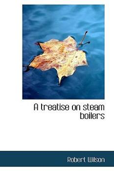 Paperback A Treatise on Steam Boilers Book