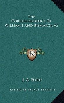 Hardcover The Correspondence of William I and Bismarck V2 Book