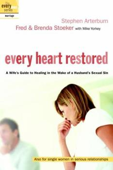 Every Heart Restored: A Wife's Guide to Healing in the Wake of a Husband's Sexual Sin (The Every Man Series) - Book  of the Every Man