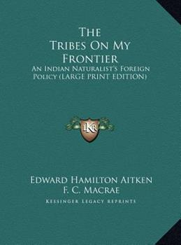 Hardcover The Tribes on My Frontier : An Indian Naturalist's Foreign Policy (LARGE PRINT EDITION) [Large Print] Book