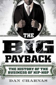 Hardcover The Big Payback: The History of the Business of Hip-Hop Book