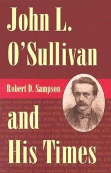 John L. O'Sullivan and His Times 0873387457 Book Cover