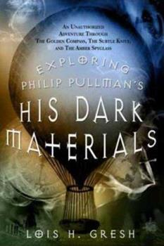 Exploring Philip Pullman's His Dark Materials : An Unauthorized Adventure Through The Golden Compass,Subtle Knife 031234743X Book Cover