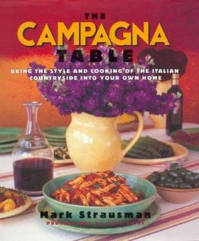 The Campagna Table: Bring The Style And Cooking Of The Italian Countryside Into Your Own Home 0688134742 Book Cover