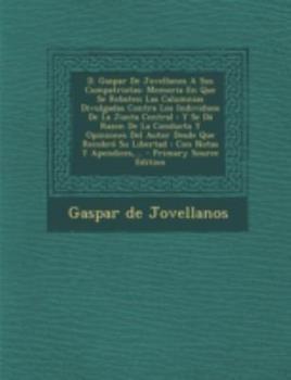 Paperback D. Gaspar De Jovellanos A Sus Compatriotas: Memoria En Que Se Rebaten Las Calumnias Divulgadas Contra Los Individuos De La Junta Central: Y Se D? Razo Book
