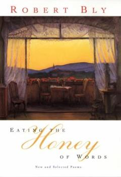 Eating the Honey of Words: New and Selected Poems 0060930691 Book Cover