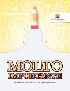 Paperback Molto Importante: Libri Per Bambini 8-12 Anni - Vol. 1 - Moltiplicazione [Italian] [Large Print] Book