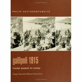 Gallipoli 1915: Frontal Assault on Turkey (Praeger Illustrated Military History) - Book #8 of the Osprey Campaign