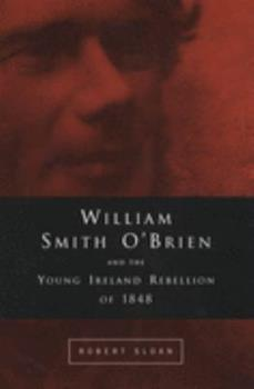 William Smith O'Brien and the Young Ireland Rebellion of 1848 1851825894 Book Cover