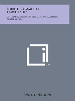 Hardcover Fourth Committee, Trusteeship : Official Records of the General Assembly, Tenth Session Book