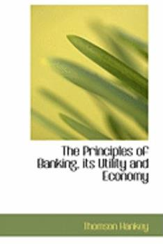Paperback The Principles of Banking, Its Utility and Economy Book