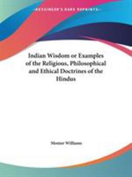 Paperback Indian Wisdom or Examples of the Religious, Philosophical and Ethical Doctrines of the Hindus Book