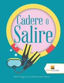 Paperback Cadere O Salire: Libri Di Viaggio - Vol. 3 - Sudoku Puzzle E Labirinti [Italian] [Large Print] Book