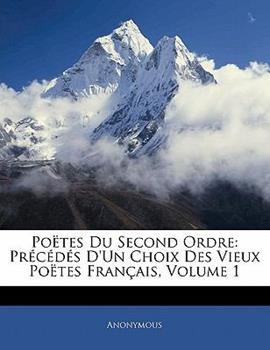 Paperback Po?tes du Second Ordre : Pr?c?d?s D'un Choix des Vieux Po?tes Fran?ais, Volume 1 Book