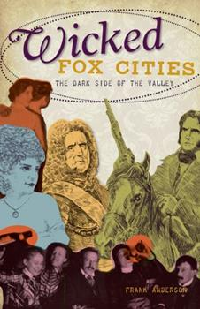 Wicked Fox Cities: The Dark Side of the Valley - Book  of the Wicked Series