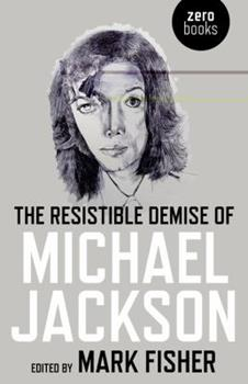 The Resistible Demise Of Michael Jackson 1846943485 Book Cover