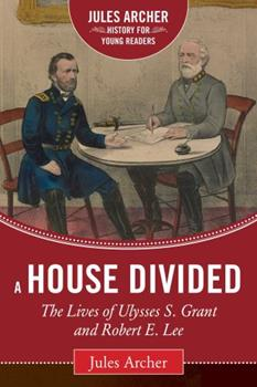 A House Divided: The Lives of Ulysses S. Grant and Robert E. Lee (Scholastic Biography) 0590483250 Book Cover
