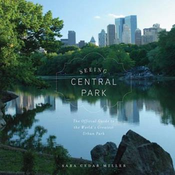 Seeing Central Park: The Official Guide to the World's Greatest Urban Park 0810996286 Book Cover
