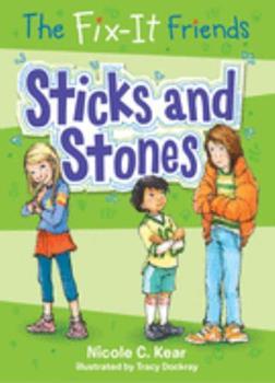 The Fix-It Friends: Sticks and Stones - Book #2 of the Fix-It Friends