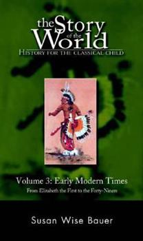 The Story of the World: History for the Classical Child, Volume 3: Early Modern Times - Book #3 of the Story of the World