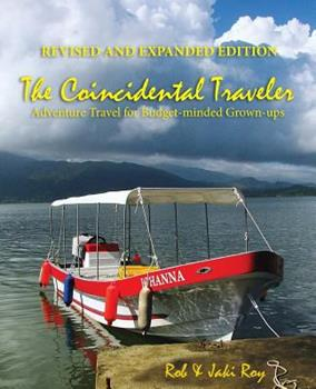 The Coincidental Traveler: Revised and Expanded Edition: Adventure Travel for Budget-minded Grown-ups 0978925726 Book Cover