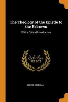 Paperback The Theology of the Epistle to the Hebrews : With a Critical Introduction Book