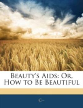Paperback Beauty's Aids : Or, How to Be Beautiful Book
