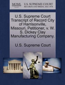 Paperback U. S. Supreme Court Transcript of Record City of Harrisonville, Missouri, Petitioner, V. W. S. Dickey Clay Manufacturing Company Book
