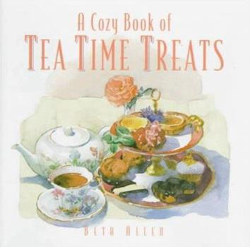 A Cozy Book of Tea Time Treats: 40 Bite-Size Desserts to Sweeten Your Day 0761508716 Book Cover