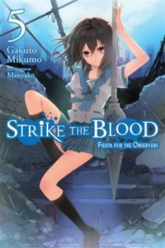 Strike the Blood, Vol. 5 (light novel): Fiesta for the Observers - Book #5 of the Strike the Blood
