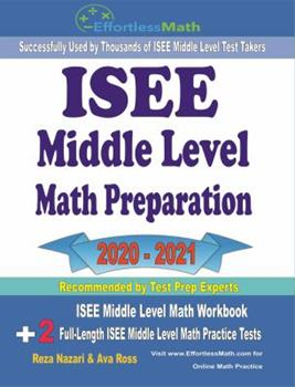 Paperback ISEE Middle Level Math Preparation 2020 - 2021: ISEE Upper Level Math Workbook + 2 Full-Length ISEE Middle Level Math Practice Tests Book