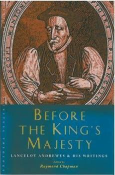 Before The King's Majesty: Lancelot Andrewes and His Writings (Canterbury Studies in Spiritual Theology) 1853118893 Book Cover