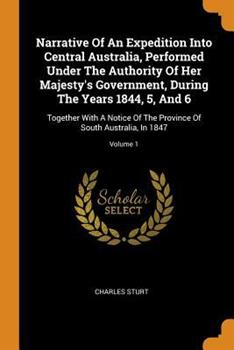 Paperback Narrative of an Expedition Into Central Australia, Performed Under the Authority of Her Majesty's Government, During the Years 1844, 5, and 6: Togethe Book