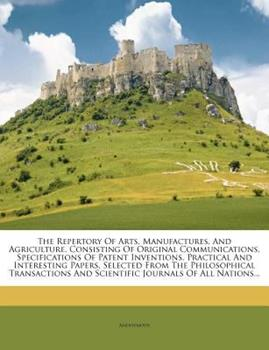 Paperback The Repertory of Arts, Manufactures, and Agriculture Consisting of Original Communications, Specifications of Patent Inventions, Practical and Intere Book
