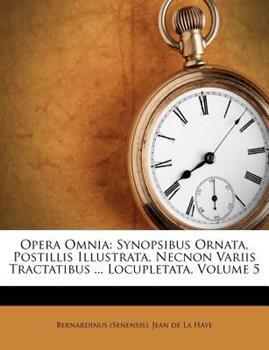 Paperback Opera Omnia: Synopsibus Ornata, Postillis Illustrata, Necnon Variis Tractatibus ... Locupletata, Volume 5 Book