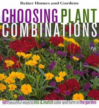 Choosing Plant Combinations: 501 beautiful ways to mix and match color and shape in the garden (Better Homes & Gardens) 0696210142 Book Cover