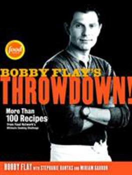 Bobby Flay's Throwdown!: More Than 100 Recipes from Food Network's Ultimate Cooking Challenge 0307719162 Book Cover