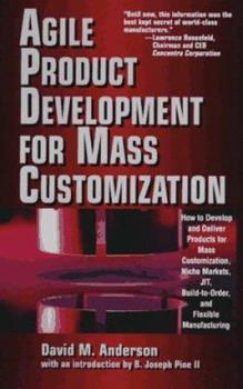 Agile Product Devevelopment for Mass Customizatiom: How to Develop and Deliver Products for Mass Customization, Niche Markets, JIT, Build-To-Order and Flexible Manufacturing 0786311754 Book Cover