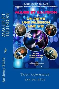 Magie Et Illusion - Anthony Blake - Un R�ve - Une Passion - Une Vie: 60 ANS - 50 ANS de Magie - 40 ANS de Sc�ne 1540769488 Book Cover