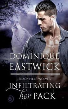 Infiltrating Her Pack - Book #20 of the Black Hills Wolves