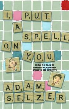 I Put a Spell on You: From the Files of Chrissie Woodward, Spelling Bee Detective 0385735049 Book Cover