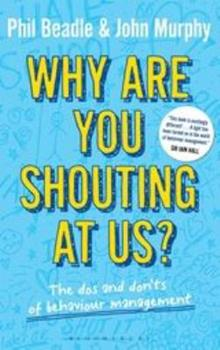 Why Are You Shouting at Us?: The DOS and Don'ts of Behaviour Management 1441185151 Book Cover