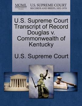Paperback U. S. Supreme Court Transcript of Record Douglas V. Commonwealth of Kentucky Book