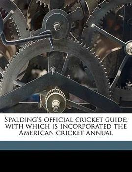 Paperback Spalding's Official Cricket Guide; With Which Is Incorporated the American Cricket Annual Book