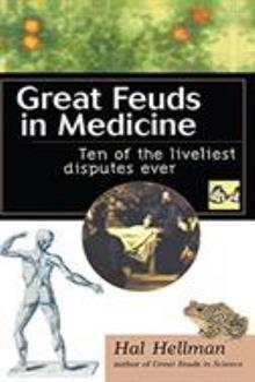 Great Feuds in Medicine: Ten of the Liveliest Disputes Ever 0471208337 Book Cover