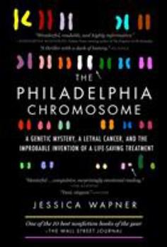 Paperback The Philadelphia Chromosome: A Genetic Mystery, a Lethal Cancer, and the Improbable Invention of a Lifesaving Treatment Book