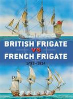 British Frigate vs French Frigate: 1793–1814 - Book #52 of the Duel