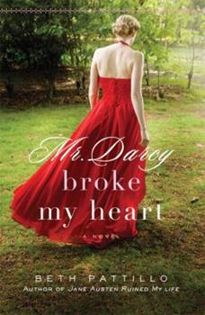 Mr. Darcy Broke My Heart - Book #2 of the Adventures with Jane Austen and her Legacy