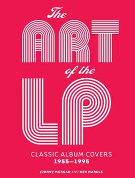 Hardcover The Art of the LP: Classic Album Covers 1955-1995 Book