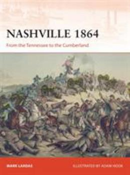 Nashville 1864: From the Tennessee to the Cumberland - Book #314 of the Osprey Campaign